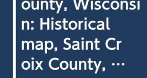 Saint Croix County, Wisconsin: Historical map, Saint Croix County, Wisconsin