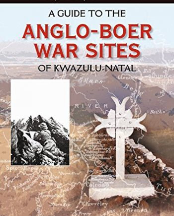A Guide to the Anglo-Boer War Sites of KwaZulu-Natal (Battles of the Anglo-Boer War)
