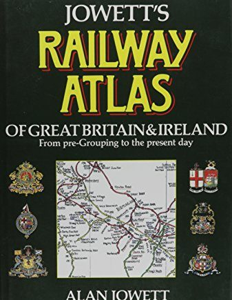 Jowett's Railway Atlas of Great Britain and Ireland From pre-Grouping to the present day