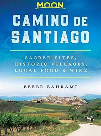 Moon Camino de Santiago (First Edition): Sacred Sites, Historic Villages, Local Food & Wine (Travel Guide)