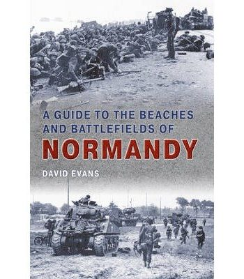[(A Guide to the Beaches and Battlefields of Normandy)] [Author: David Evans] published on (November, 2010)