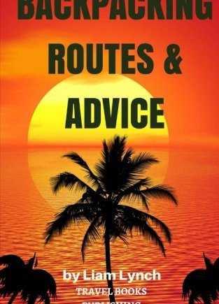 Backpacking Routes & Advice: Backpacking Tips and Tricks as well as a selection of Backpacking Routes around the world (Travel books Publishinf)