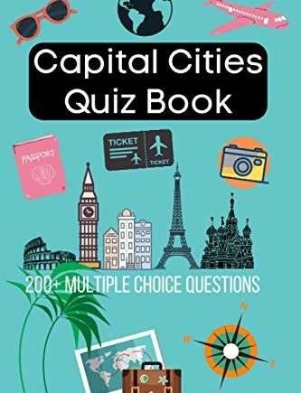 Capital Cities Quiz Book: 200+ Multiple Choice Questions To Test Your Knowledge Of The World's Capital Cities! 2020 Edition A5