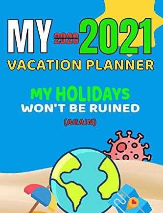 My 2020 2021 Vacation Planner.  My Holidays Won't be Ruined Again: Travel Journal - For Adults - 6 x 9 Inches - Trip planner - Countries - Transport - World - Summer – list