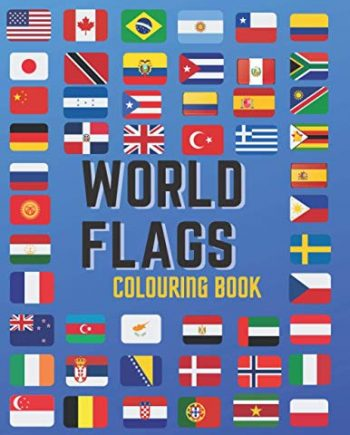 World Flags Colouring Book: A great geography gift for kids and adults A guide to flags from around the world