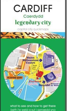 Cardiff : legendary city: map guide of what to see and how to get there (Capital City Quickmaps)