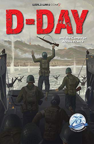 D-Day and the Campaign Across France (World War II Comix)