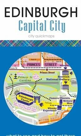 Edinburgh - Capital City : what to see and how to get there map guide (City Quickmaps)