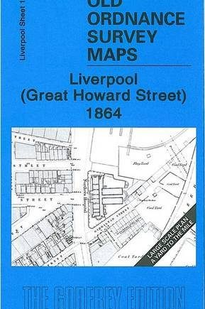 Liverpool (Great Howard Street) 1864: Liverpool Sheet 18 (Old Ordnance Survey Maps of Liverpool)