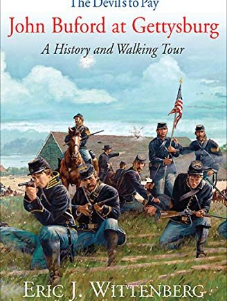 """""""The Devil's to Pay"""": John Buford at Gettysburg: A History and Walking Tour"""