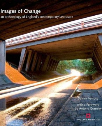 Images of Change: An archaeology of England's contemporary landscape