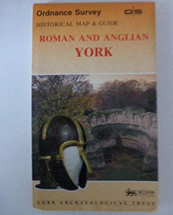 Roman and Anglian York (Ordnance Survey Historical Map and Guide)