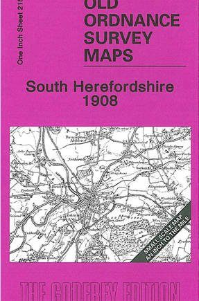 South Herefordshire 1908: One Inch Sheet 215 (Old Ordnance Survey Maps - Inch to the Mile)