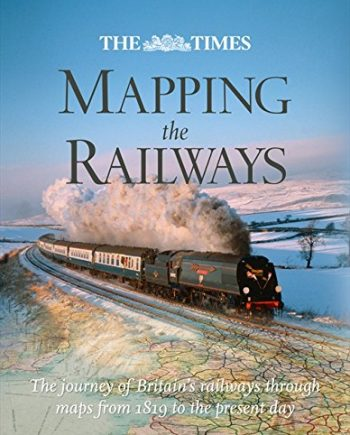 """""""The Times"""" Mapping The Railways: The journey of Britain's railways through maps"""