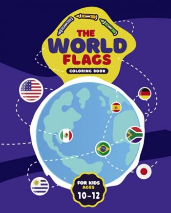 The Worlds Flags Coloring Book For Kids Ages 10-12: Countries, Flags Coloring Book Challenge your knowledge of the country flags | A great geography ... of the world ( Flags Coloring Book For kids )