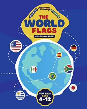 The Worlds Flags Coloring Book For Kids Ages 4-12: Countries, Flags Coloring Book Challenge your knowledge of the country flags | A great geography ... of the world ( Flags Coloring Book For kids )