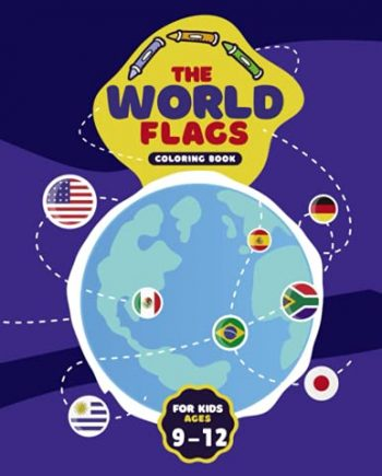 The Worlds Flags Coloring Book For Kids Ages 9-12: Countries, Flags Coloring Book Challenge your knowledge of the country flags | A great geography ... of the world ( Flags Coloring Book For kids )