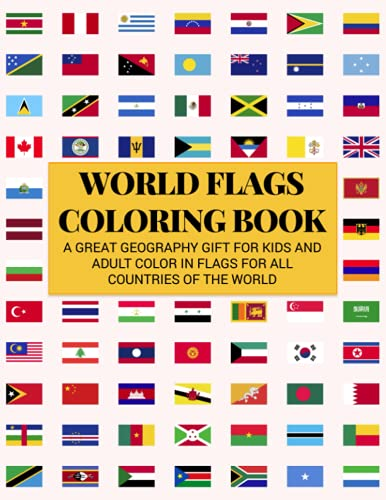 World Flags Coloring Book: A Great Geography Gift for Kids and Adult Color in Flags for All Countries of the World with Color Guides to Help. … Creativity, Relaxation and General Fun