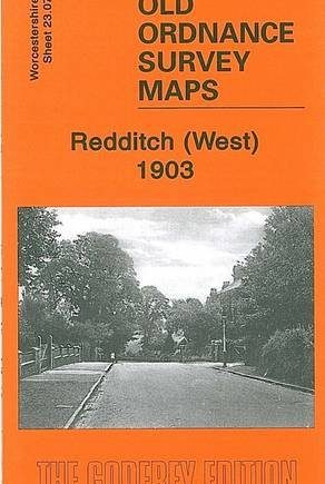 Redditch (West) 1903: Worcestershire Sheet 23.07 (Old Ordnance Survey Maps of Worcestershire)